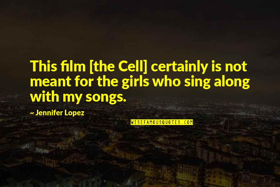 Jennifer Lopez Quotes By Jennifer Lopez: This film [the Cell] certainly is not meant