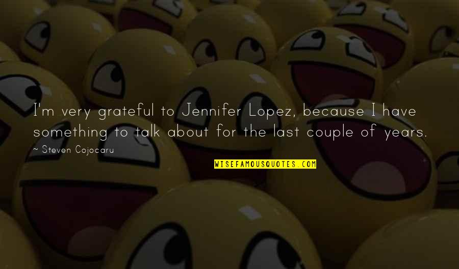 Jennifer Lopez Quotes By Steven Cojocaru: I'm very grateful to Jennifer Lopez, because I