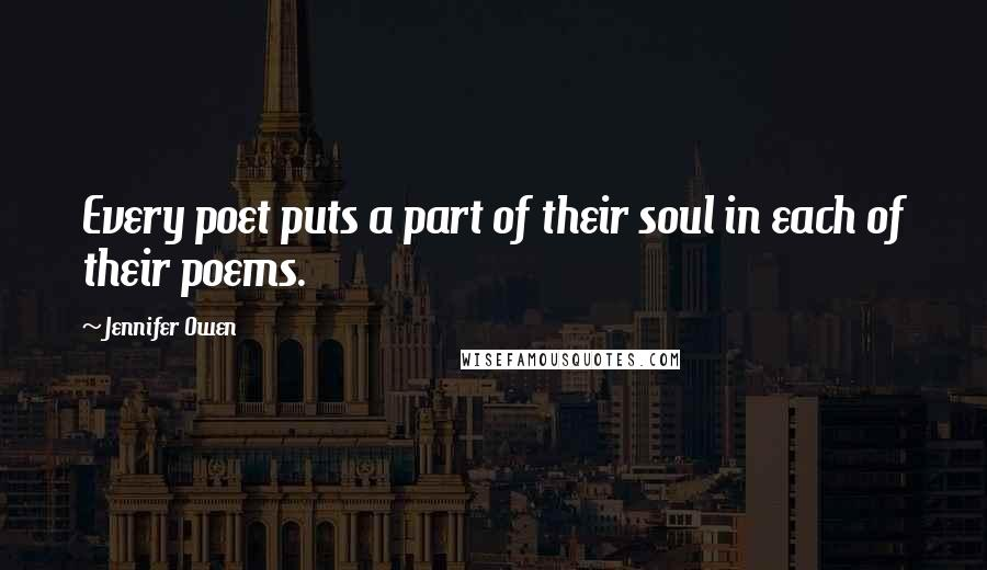 Jennifer Owen quotes: Every poet puts a part of their soul in each of their poems.
