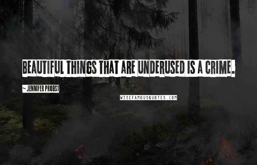Jennifer Probst quotes: Beautiful things that are underused is a crime.