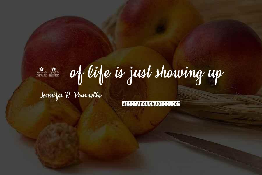 Jennifer R. Pournelle quotes: 87% of life is just showing up.