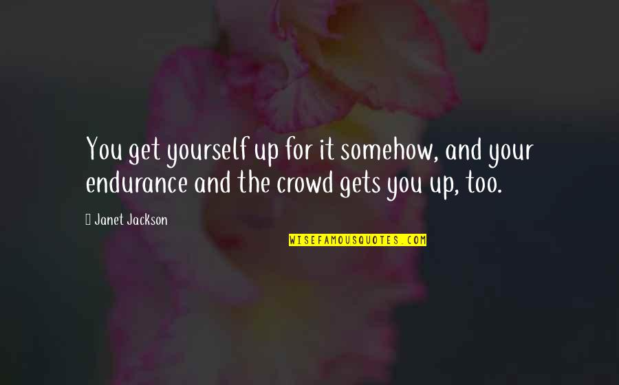 Jennifer Rostock Quotes By Janet Jackson: You get yourself up for it somehow, and