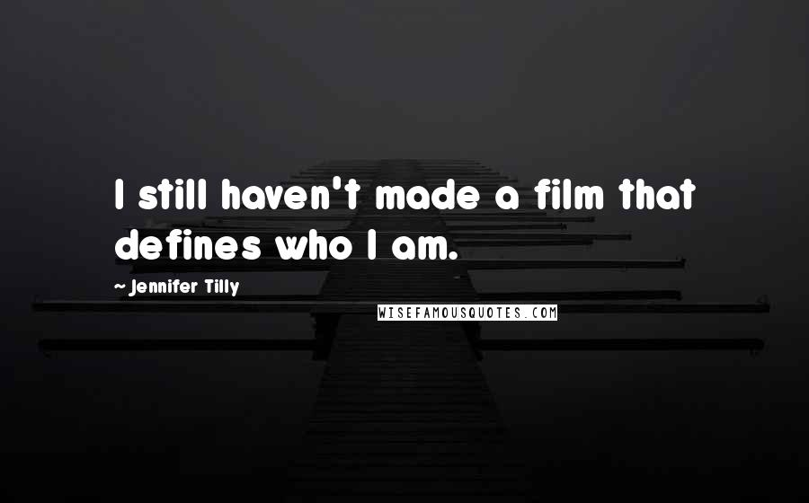 Jennifer Tilly quotes: I still haven't made a film that defines who I am.