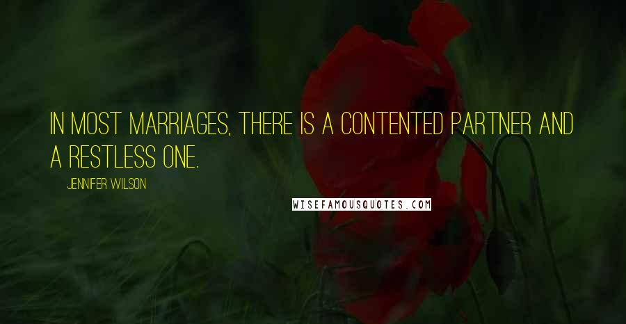 Jennifer Wilson quotes: In most marriages, there is a contented partner and a restless one.