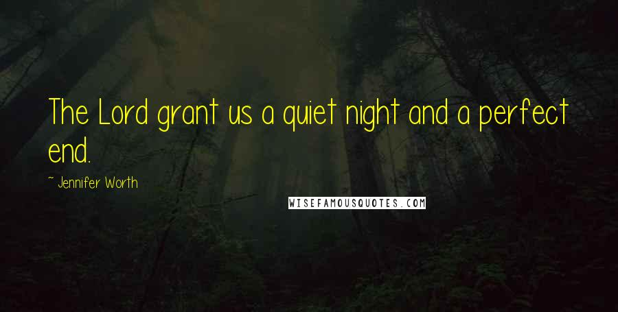 Jennifer Worth quotes: The Lord grant us a quiet night and a perfect end.