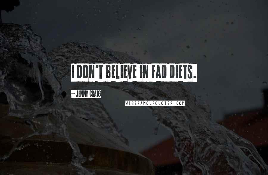 Jenny Craig quotes: I don't believe in fad diets.