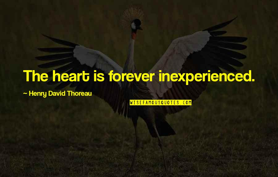 Jenny Flint Quotes By Henry David Thoreau: The heart is forever inexperienced.
