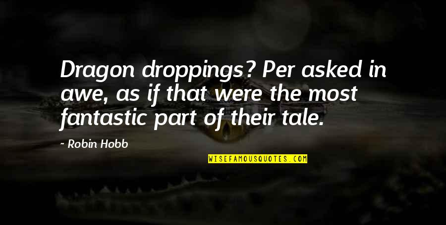 Jenny Flint Quotes By Robin Hobb: Dragon droppings? Per asked in awe, as if