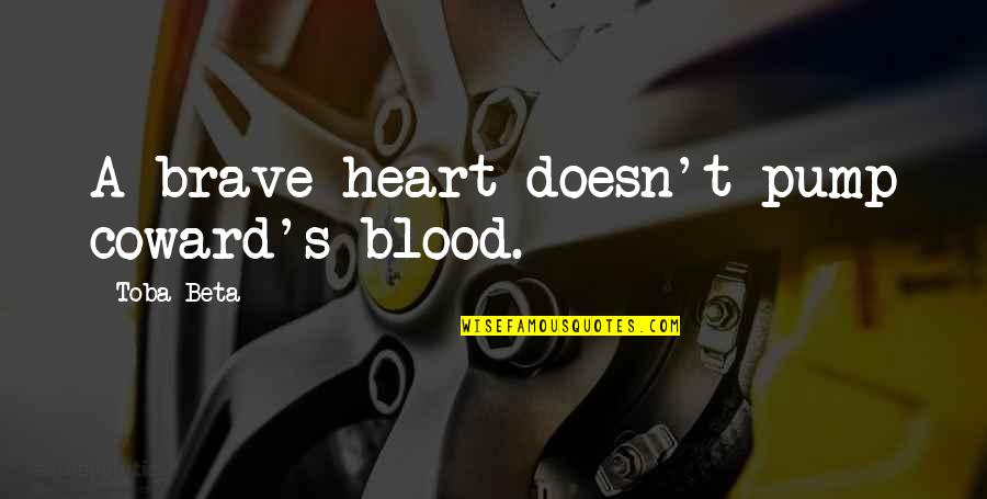 Jenny Flint Quotes By Toba Beta: A brave heart doesn't pump coward's blood.