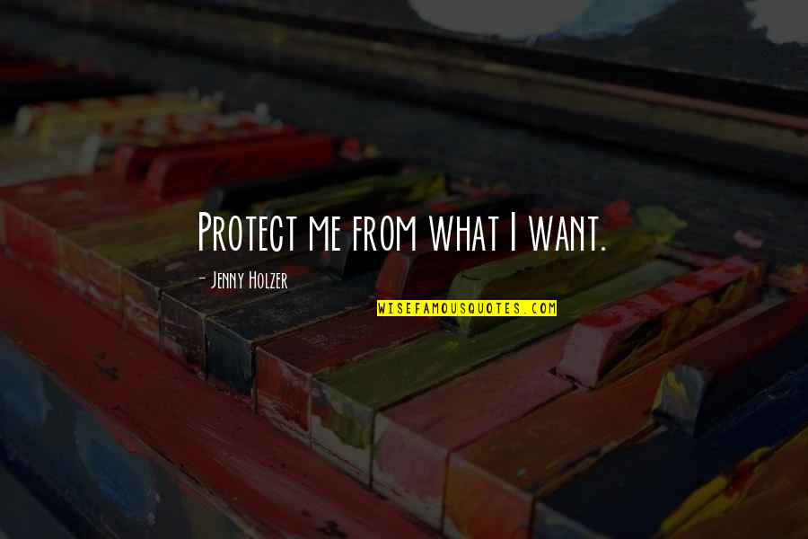 Jenny Holzer Quotes By Jenny Holzer: Protect me from what I want.