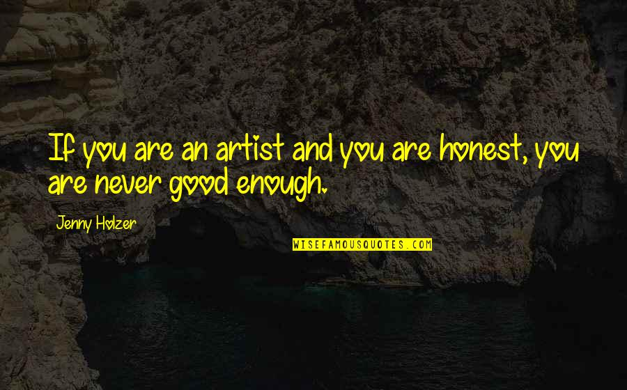 Jenny Holzer Quotes By Jenny Holzer: If you are an artist and you are