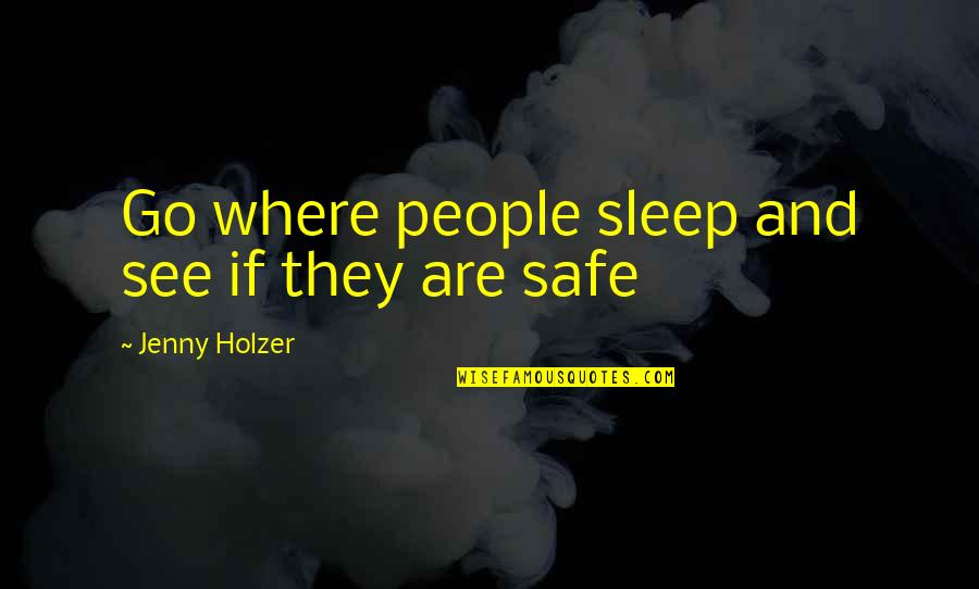Jenny Holzer Quotes By Jenny Holzer: Go where people sleep and see if they