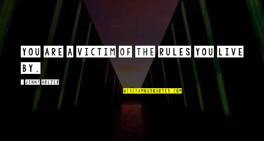 Jenny Holzer Quotes By Jenny Holzer: You are a victim of the rules you