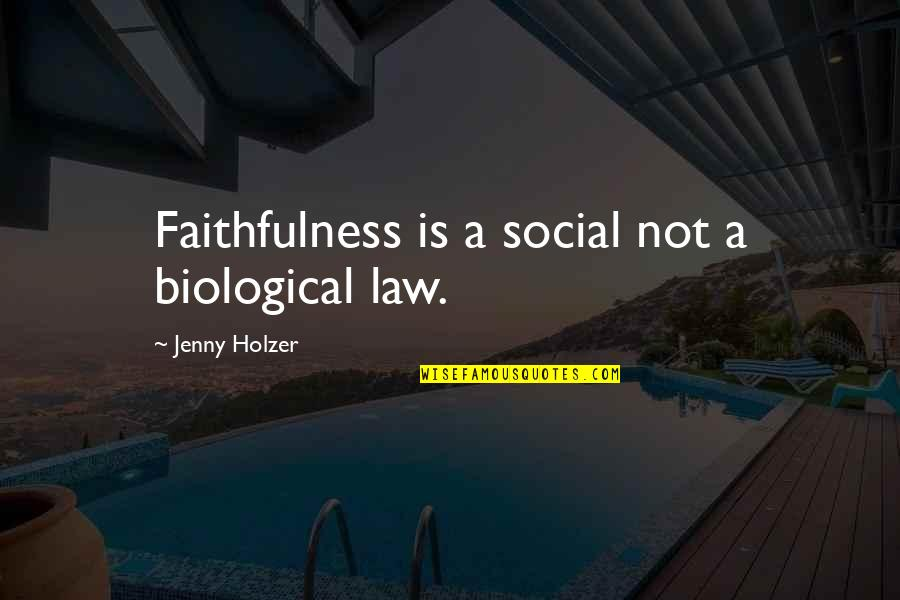 Jenny Holzer Quotes By Jenny Holzer: Faithfulness is a social not a biological law.