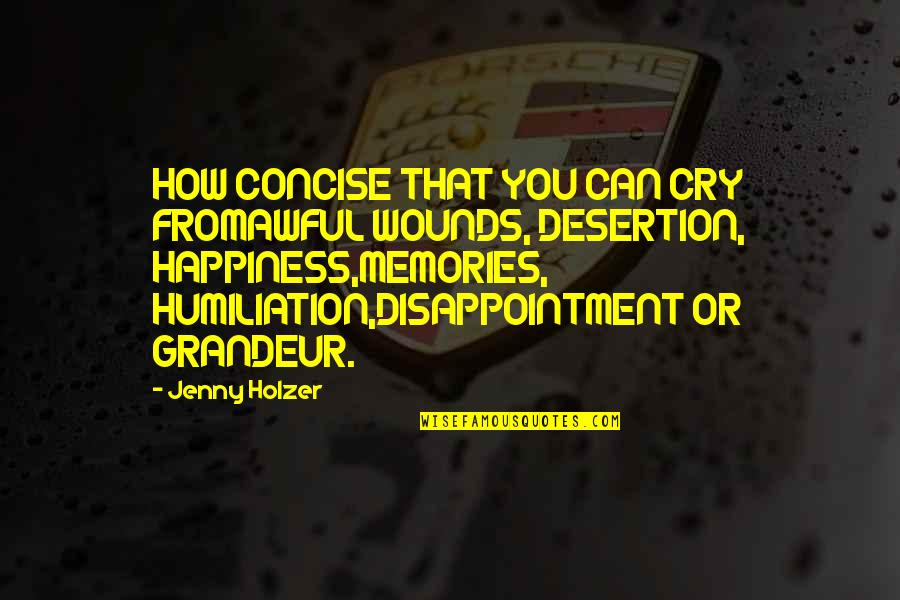 Jenny Holzer Quotes By Jenny Holzer: HOW CONCISE THAT YOU CAN CRY FROMAWFUL WOUNDS,