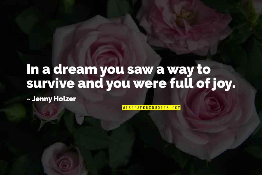 Jenny Holzer Quotes By Jenny Holzer: In a dream you saw a way to