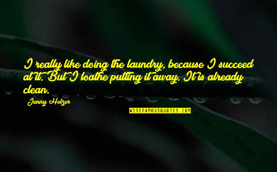 Jenny Holzer Quotes By Jenny Holzer: I really like doing the laundry, because I