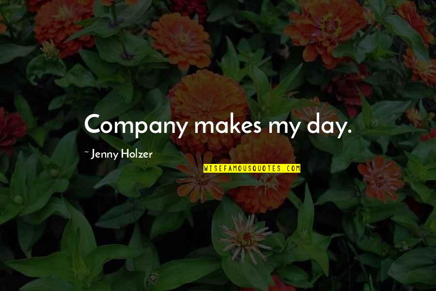 Jenny Holzer Quotes By Jenny Holzer: Company makes my day.