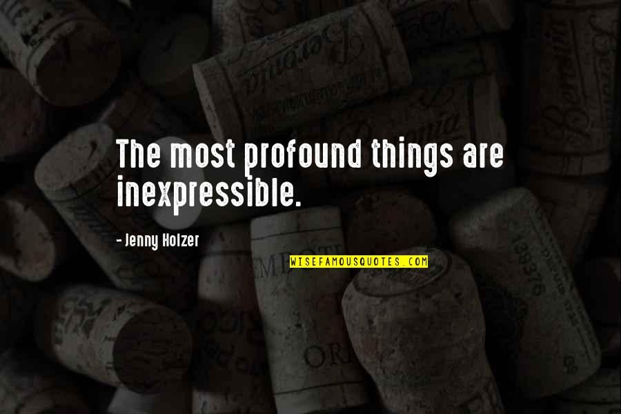 Jenny Holzer Quotes By Jenny Holzer: The most profound things are inexpressible.