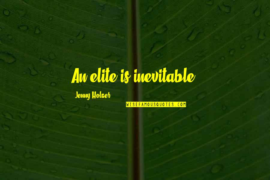 Jenny Holzer Quotes By Jenny Holzer: An elite is inevitable.