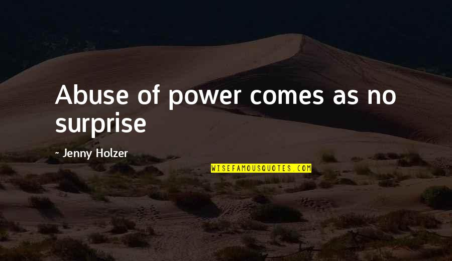 Jenny Holzer Quotes By Jenny Holzer: Abuse of power comes as no surprise