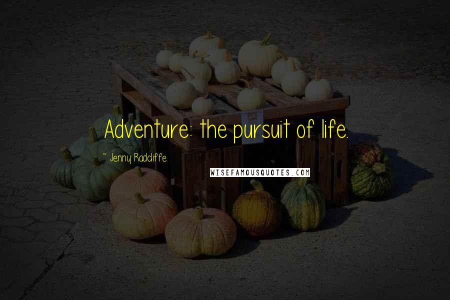 Jenny Radcliffe quotes: Adventure: the pursuit of life.