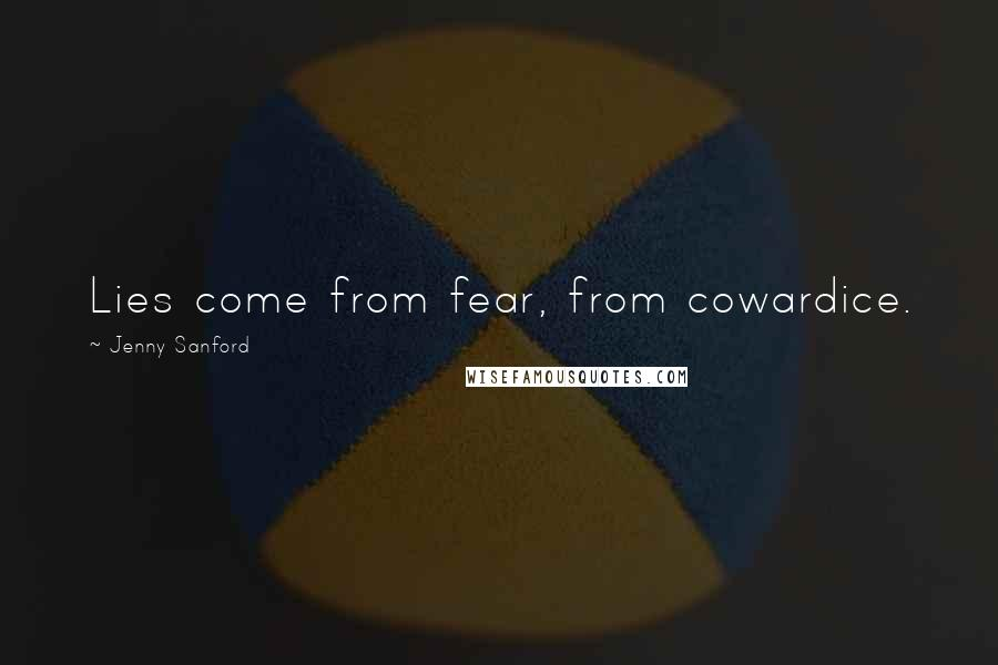 Jenny Sanford quotes: Lies come from fear, from cowardice.