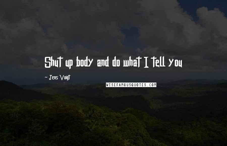 Jens Voigt quotes: Shut up body and do what I tell you