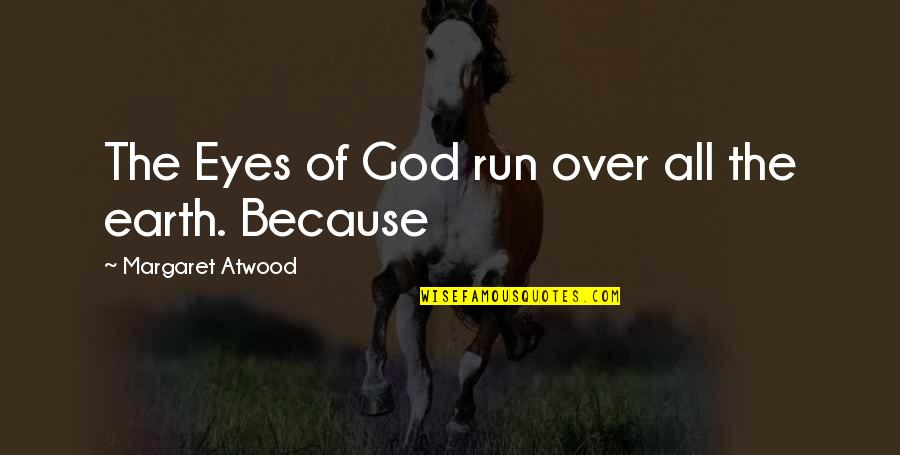 Jephus Quotes By Margaret Atwood: The Eyes of God run over all the