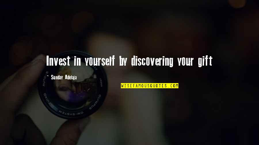 Jephus Quotes By Sunday Adelaja: Invest in yourself by discovering your gift