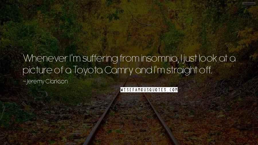 Jeremy Clarkson quotes: Whenever I'm suffering from insomnia, I just look at a picture of a Toyota Camry and I'm straight off.