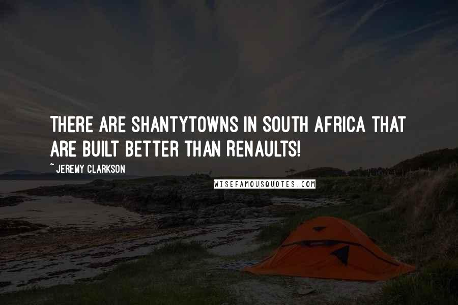 Jeremy Clarkson quotes: There are shantytowns in South Africa that are built better than Renaults!