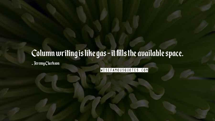 Jeremy Clarkson quotes: Column writing is like gas - it fills the available space.