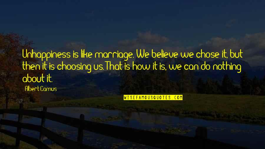 Jeremy Grantham Quotes By Albert Camus: Unhappiness is like marriage. We believe we chose