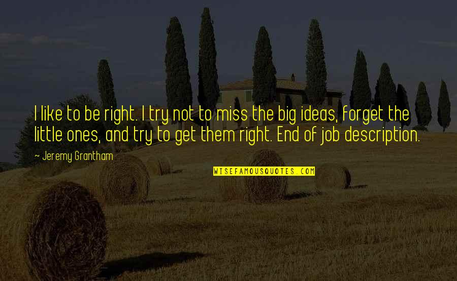 Jeremy Grantham Quotes By Jeremy Grantham: I like to be right. I try not