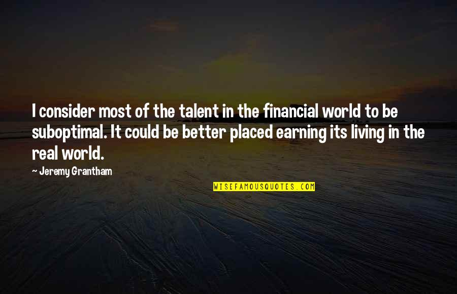 Jeremy Grantham Quotes By Jeremy Grantham: I consider most of the talent in the