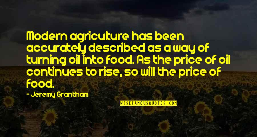 Jeremy Grantham Quotes By Jeremy Grantham: Modern agriculture has been accurately described as a