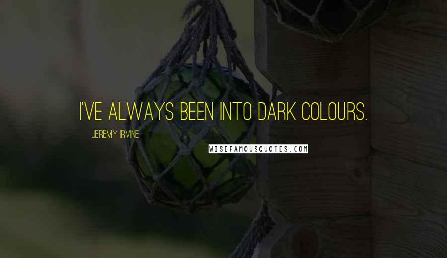 Jeremy Irvine quotes: I've always been into dark colours.