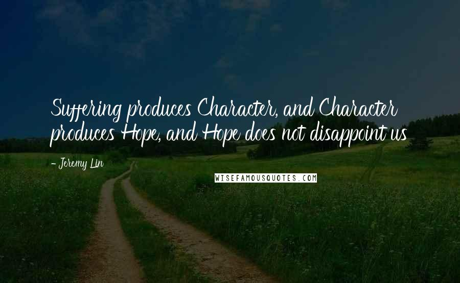 Jeremy Lin quotes: Suffering produces Character, and Character produces Hope, and Hope does not disappoint us