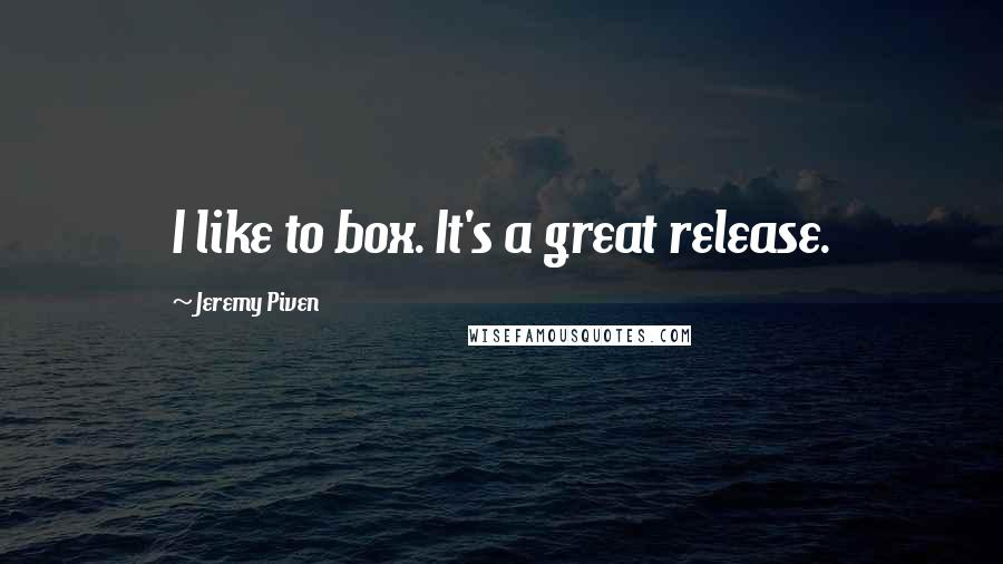 Jeremy Piven quotes: I like to box. It's a great release.