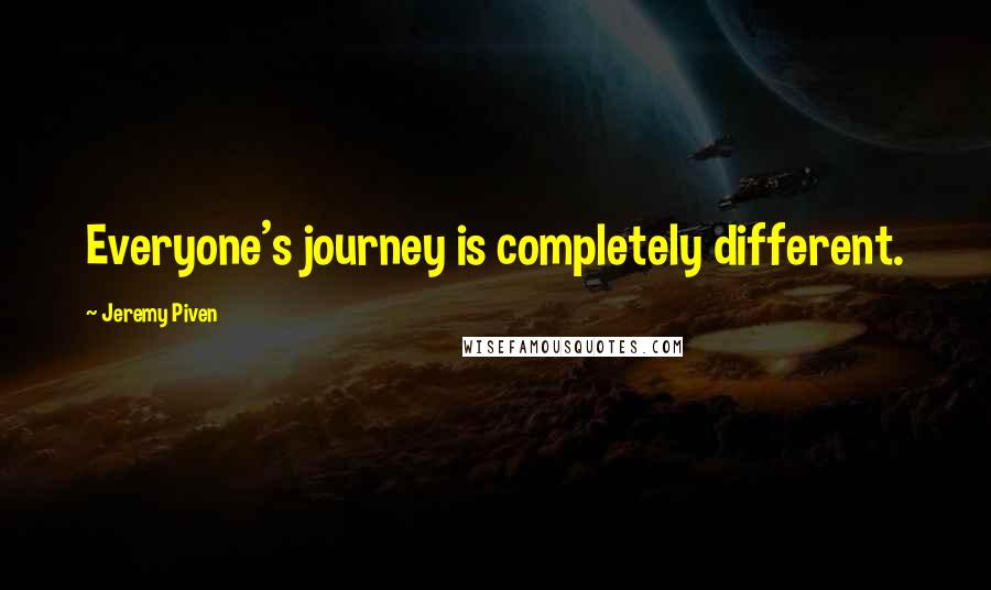 Jeremy Piven quotes: Everyone's journey is completely different.