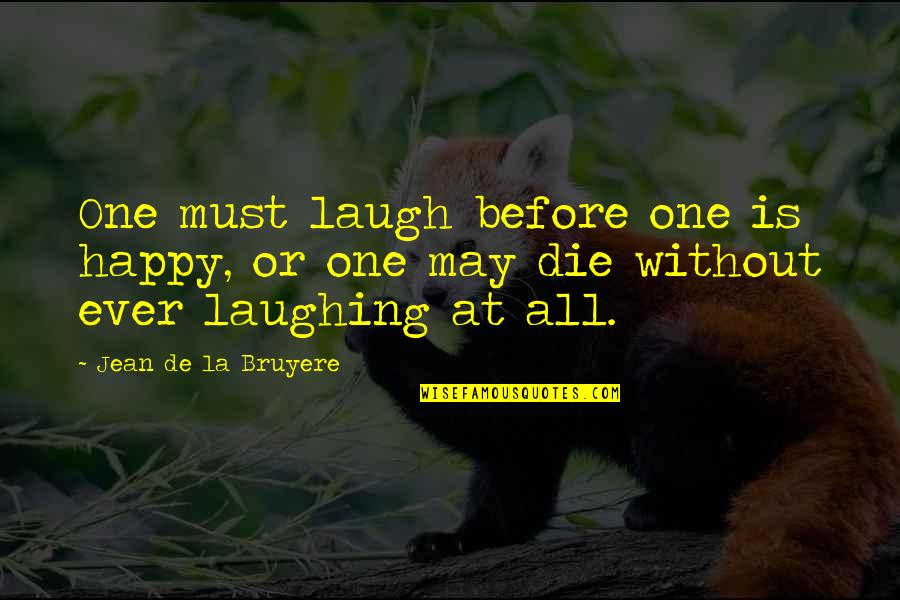 Jeremy Radin Quotes By Jean De La Bruyere: One must laugh before one is happy, or