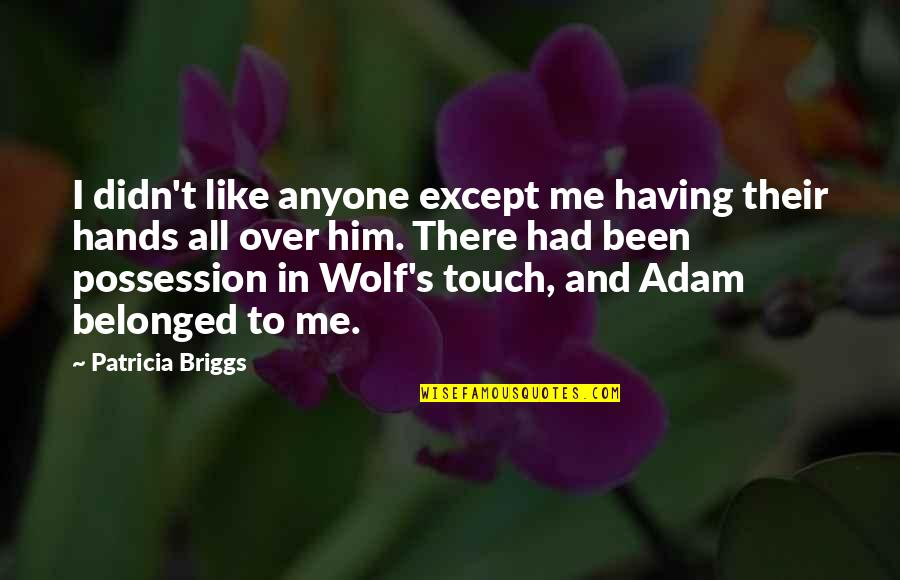Jeremy Radin Quotes By Patricia Briggs: I didn't like anyone except me having their