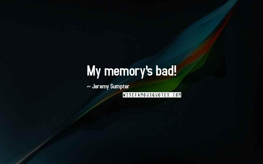 Jeremy Sumpter quotes: My memory's bad!