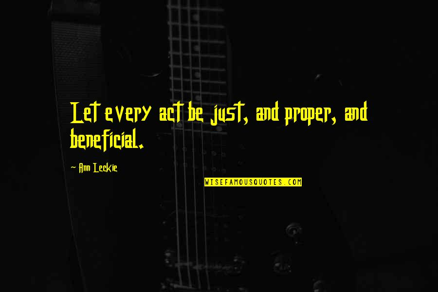 Jeric Teng Quotes By Ann Leckie: Let every act be just, and proper, and