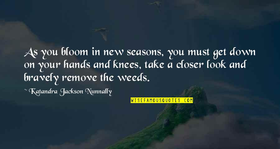 Jeric Teng Quotes By Katandra Jackson Nunnally: As you bloom in new seasons, you must