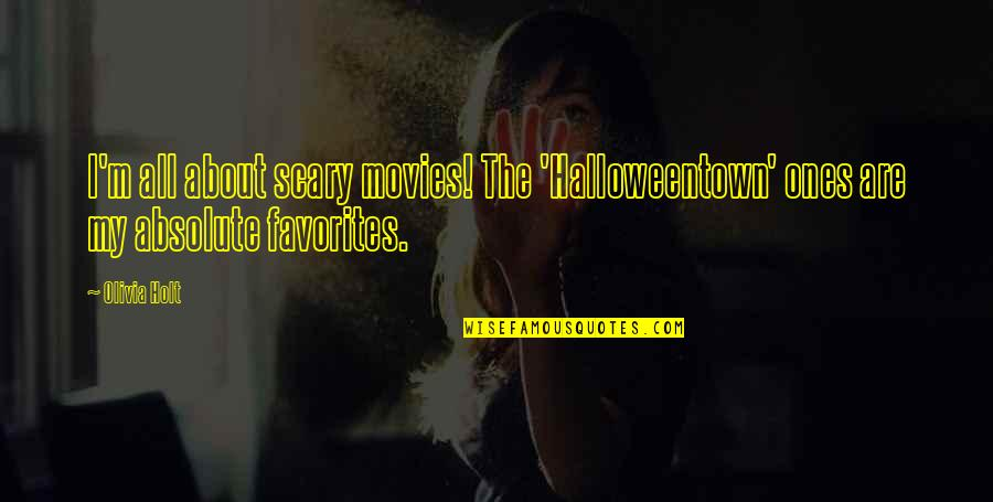 Jeric Teng Quotes By Olivia Holt: I'm all about scary movies! The 'Halloweentown' ones