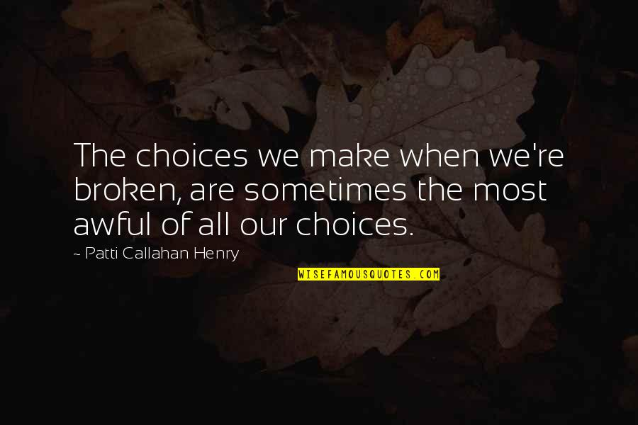 Jeric Teng Quotes By Patti Callahan Henry: The choices we make when we're broken, are