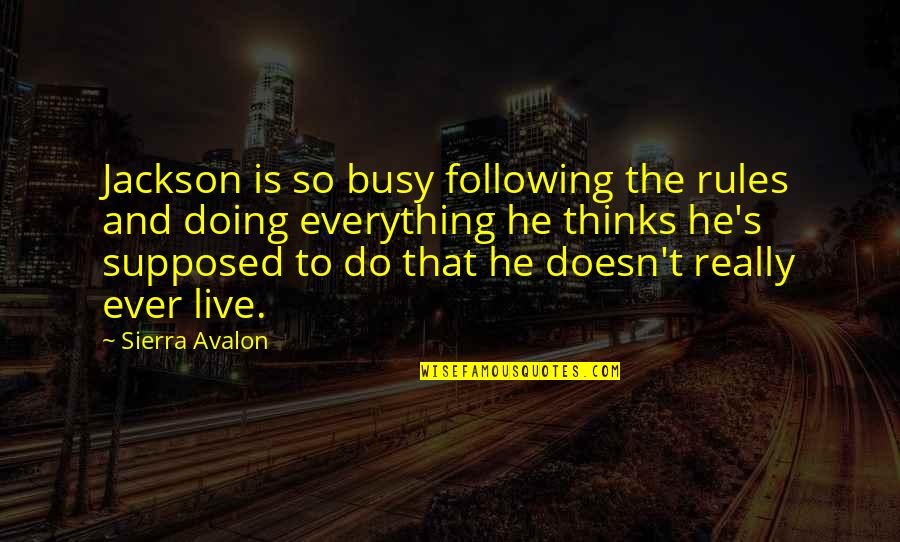 Jeric Teng Quotes By Sierra Avalon: Jackson is so busy following the rules and
