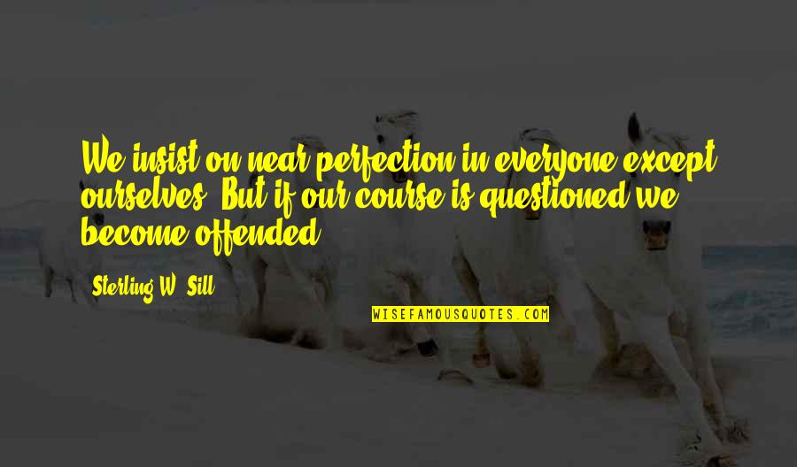 Jeric Teng Quotes By Sterling W. Sill: We insist on near perfection in everyone except